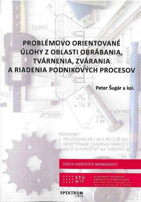 Problémovo orientované úlohy z oblasti obrábania, tvárnenia, zvárania a riadenia podnikových proceso -