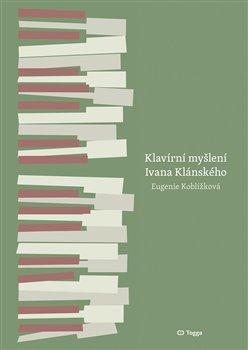 Klavírní myšlení Ivana Klánského / The Piano Thinking of Ivan Klánský -