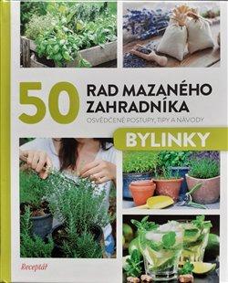 50 rad mazaného zahradníka - Bylinky - Osvědčené postupy, tipy a nápady