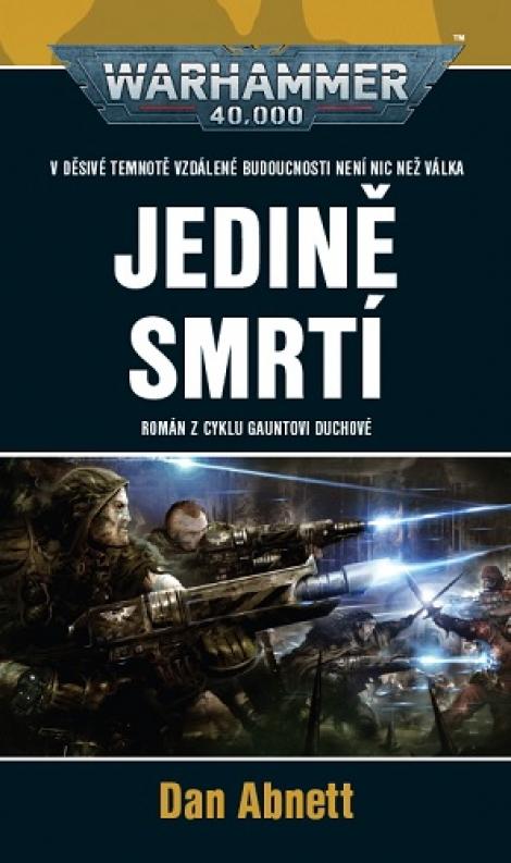 Jedině smrtí (jedenáctá kniha ze série Gauntovi Duchové) - Warhammer 40000