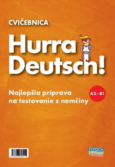 Hurra Deutsch! A2-B1 - Cvičebnica - Najlepšia príprava na testovanie z nemčiny