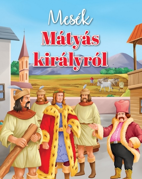 Mesék Mátyás királyról -