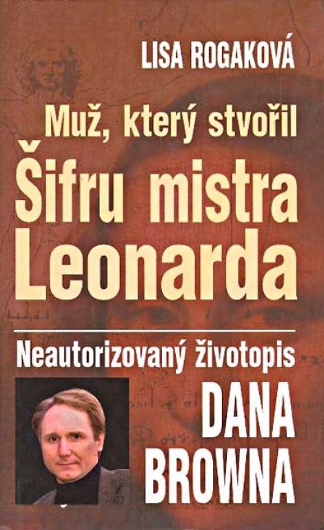 MUŽ, KTERÝ STVOŘIL ŠIFRU MISTRA LEONARDA - Rogarková Lisa
