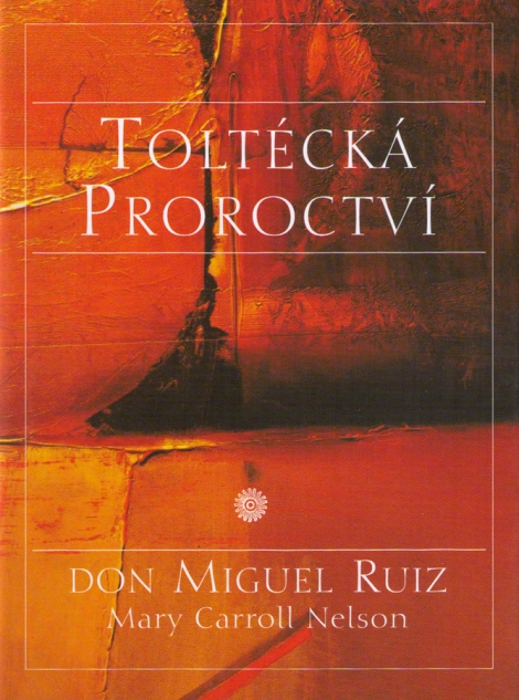 TOLTÉCKÁ PROROCTVÍ - Ruiz Don Miguel