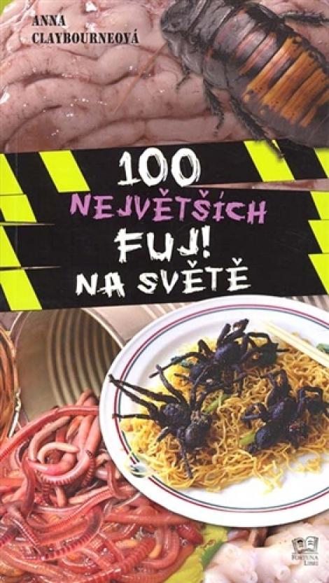 100 NEJVĚTŠÍCH FUJ! NA SVĚTĚ - Anna Claybourneová