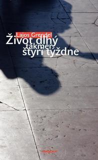 ŽIVOT DLHÝ TAKMER ŠTYRI TÝŽDNE - Grendel Lajos