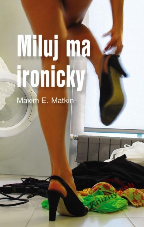 MILUJ MA IRONICKY - Matkin Maxim E.
