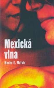 MEXICKÁ VLNA - Matkin Maxim E.