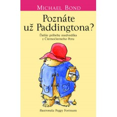 POZNÁTE UŽ PADDINGTONA? - Bond Michael, Fortnum Peggy