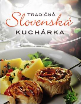 TRADIČNÁ SLOVENSKÁ KUCHÁRKA - Kolektív autorov