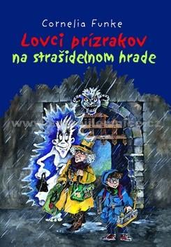 LOVCI PRÍZRAKOV NA STRAŠIDELNOM HRADE - Funke Cornelia