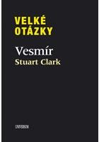 VELKÉ OTÁZKY. VESMÍR - Clark Stuart