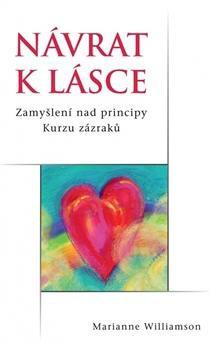 Návrat k lásce - Zamyšlení nad principy Kurzu zázraků
