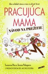 PRACUJÚCA MAMA (NÁVOD NA PREŽITIE) - Riss Suzanne, Palagano Teresa
