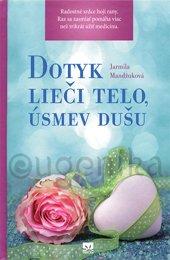 DOTYK LIEČI TELO, ÚSMEV DUŠU - Mandžuková Jarmila