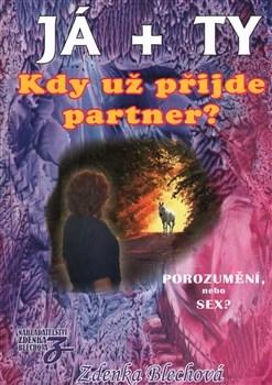 JÁ + TY 2 (KDY UŽ PŘIJDE PARTNER?) - Blechová Zdenka