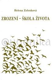 ZROZENÍ - ŠKOLA ŽIVOTA - Zelenková Helena