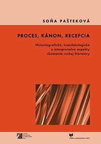 Proces, kánon, recepcia - Soňa Pašteková