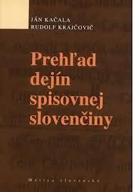 Prehľad dejín spisovnej slovenčiny - Ján Kačala, Rudolf Krajčovič