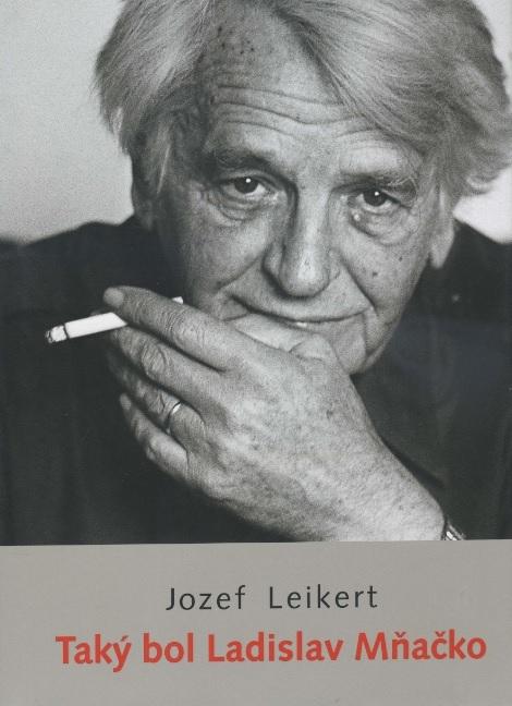 Taký bol Ladislav Mňačko - Jozef Leikert