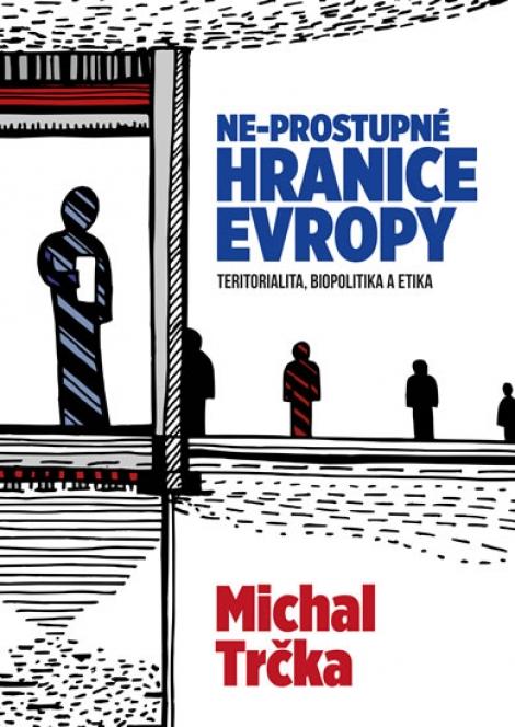 Ne-prostupné hranice Evropy - Michal Trčka