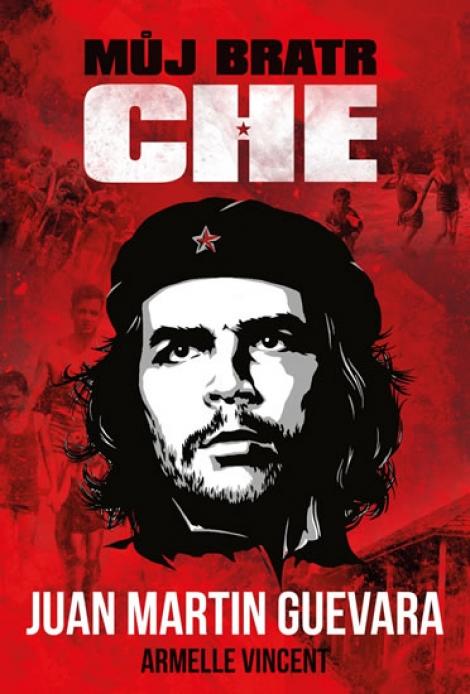 Můj bratr Che - Armelle Vincent, Juan Martin Guevara