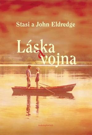 Láska a vojna - Stasi Eldredge, John Eldredge