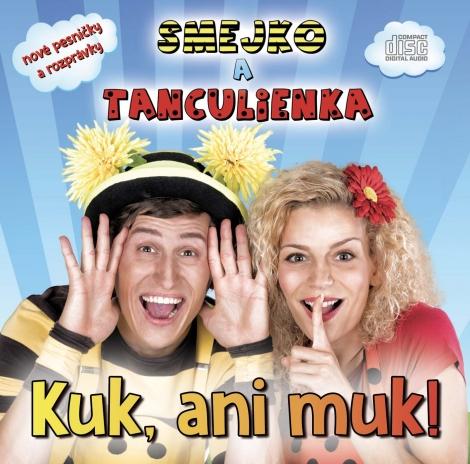 Smejko a Tanculienka: Kuk, ani muk! CD - nové pesničky a rozprávky