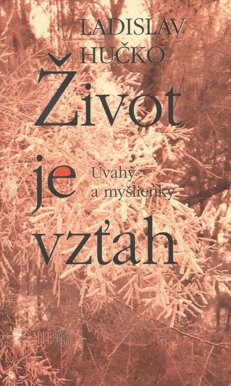 Život je vzťah - Ladislav Hučko