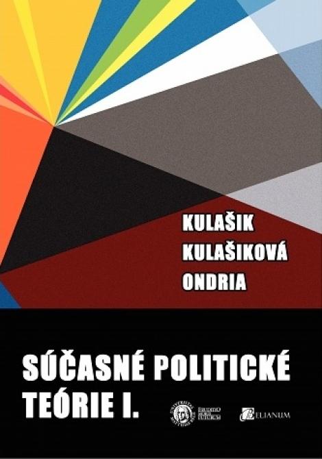 Súčasné politické teórie I. - Peter Kulašik, Zuzana Kulašiková, Peter Ondria