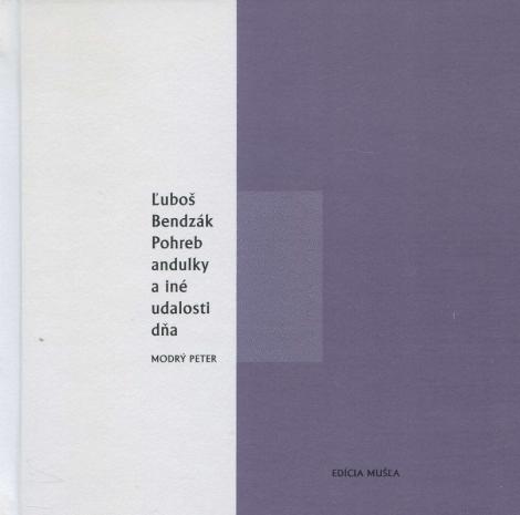 Pohreb andulky a iné udalosti dňa - Ľuboš Bendzák