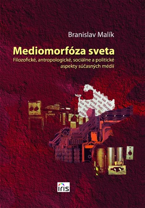 Mediomorfóza sveta - Filozofické, antropologické, sociálne a politické aspekty súčasných médií