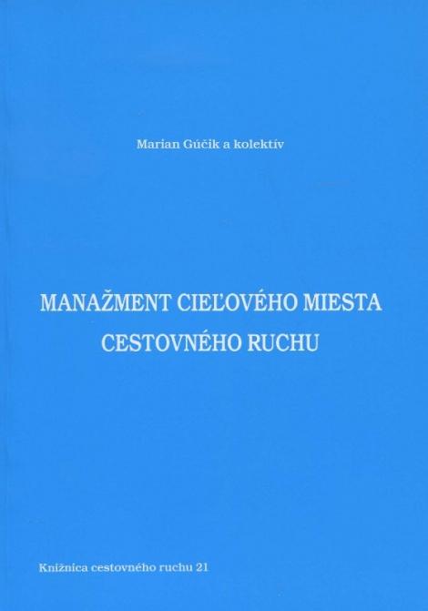 Manažment cieľového miesta cestovného ruchu - Marian Gúčik a kol.