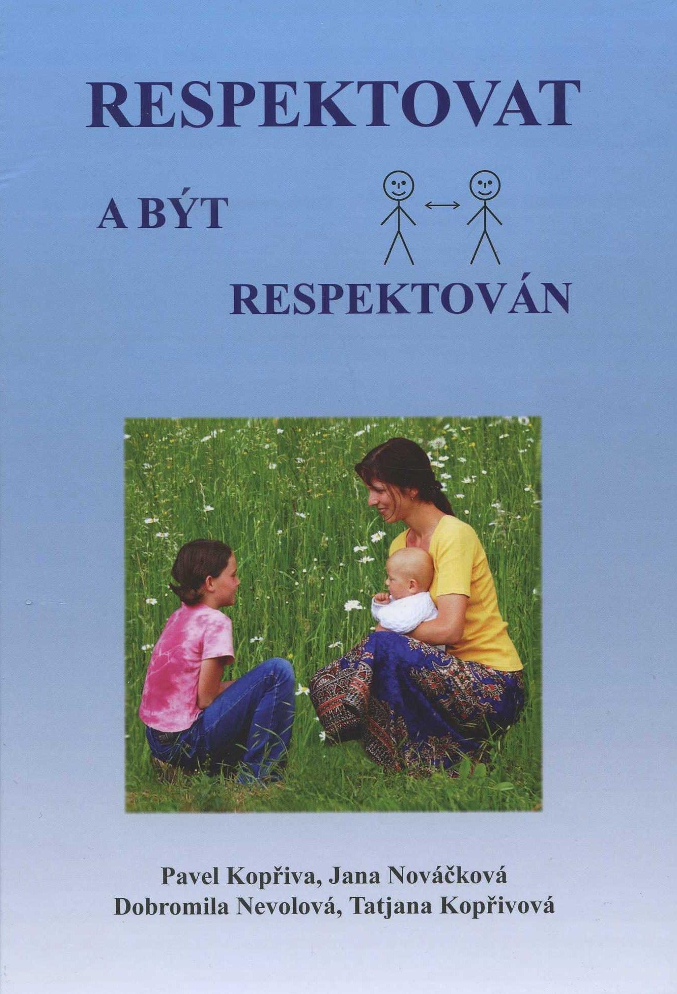 Respektovat a být respektován - Pavel Kopřiva, Jana Nováčková,Dobromila Nevolová,Tatjana Kopřivová