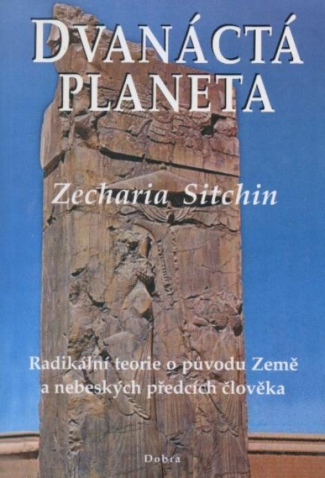 Dvanáctá planeta - Radikální teorie o původu Země a nebeských předcích člověka