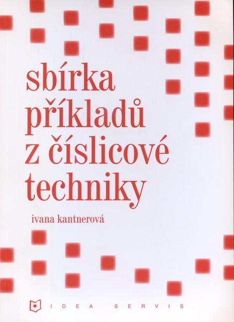 Sbírka příkladu z číslicové techniky - Kanterová Ivana